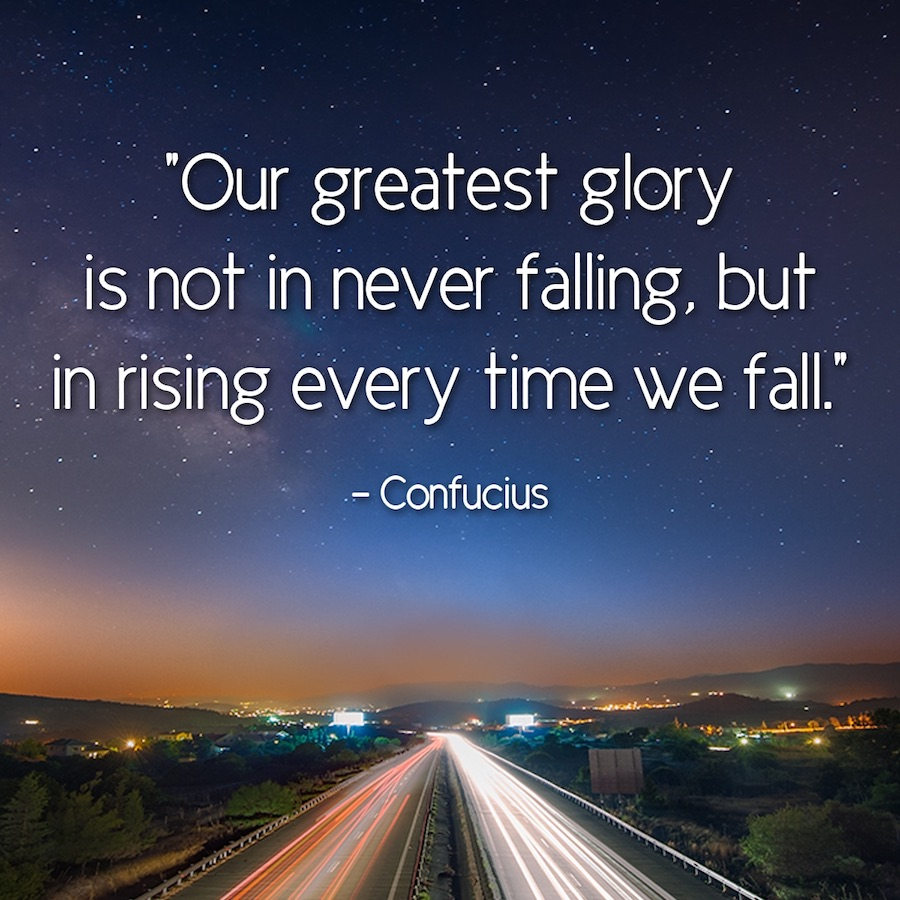 Our greatest glory is not in nevel falling