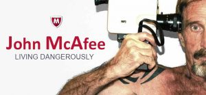 John McAfee, Internet Safety Pioneer – Living Dangerously